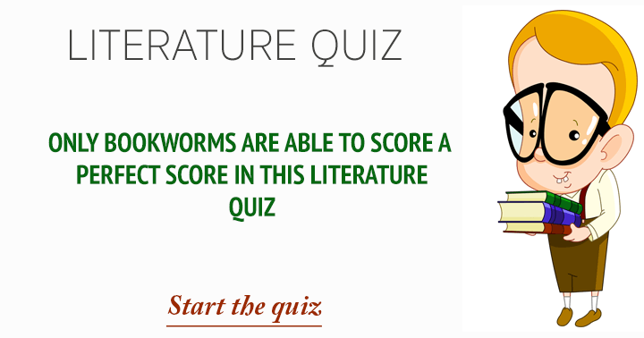 Only bookworms are able to score a perfect score in this literature quiz.