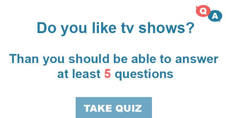 10 questions about tv shows!