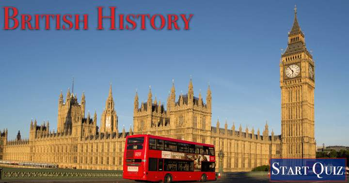 Challenging Quiz about the history of Britain. Can you get at least 5 answers right?